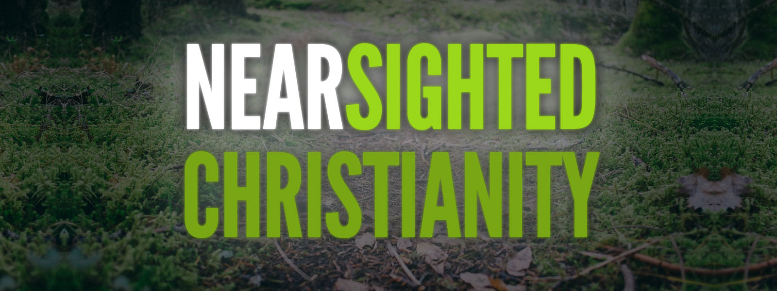Near-sighted Christianity