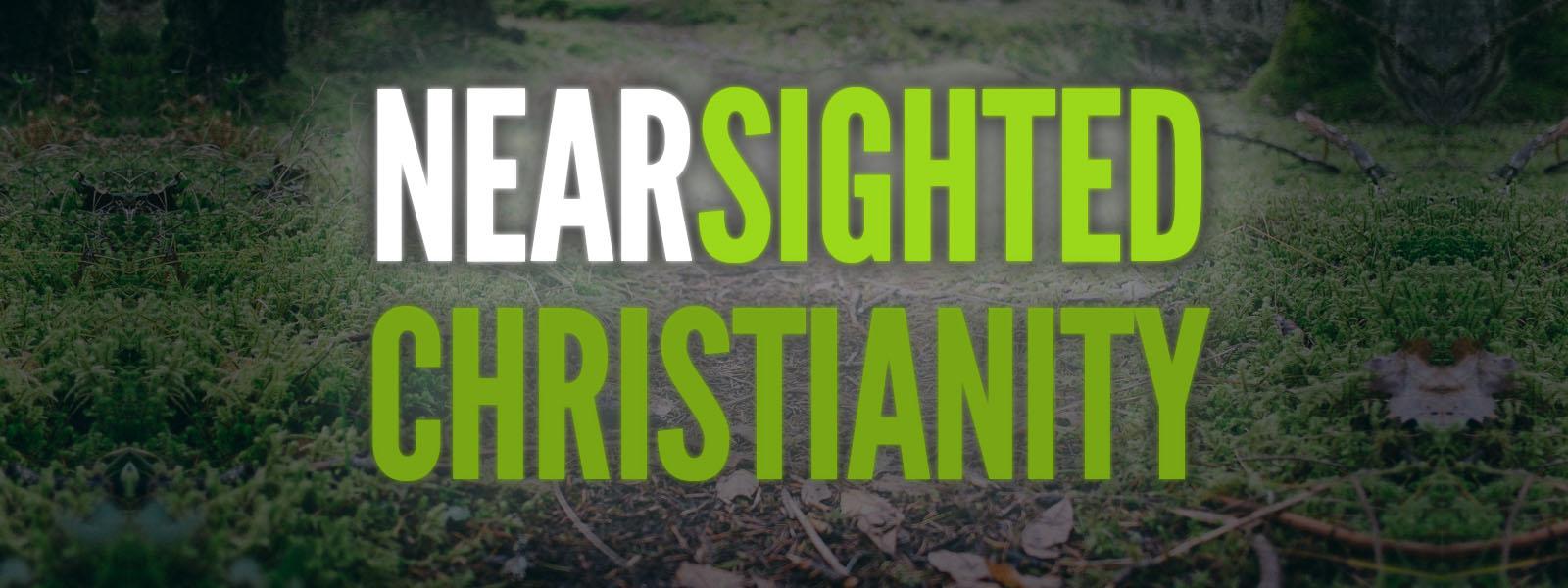 Near-sighted Christianity